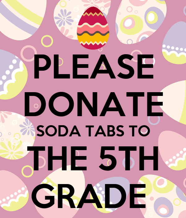 PLEASE DONATE SODA TABS TO THE 5TH GRADE