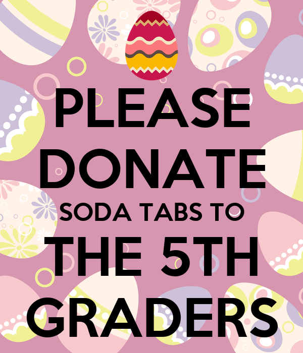 PLEASE DONATE SODA TABS TO THE 5TH GRADERS