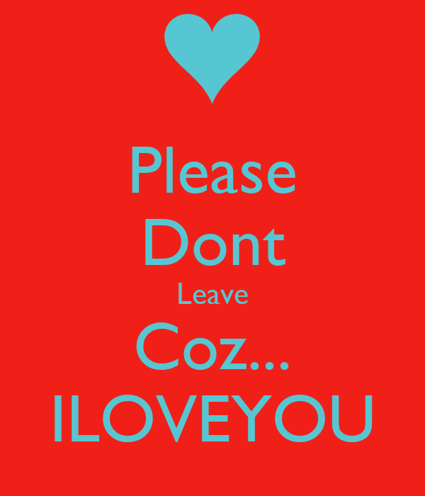 Please Dont Leave Coz... ILOVEYOU