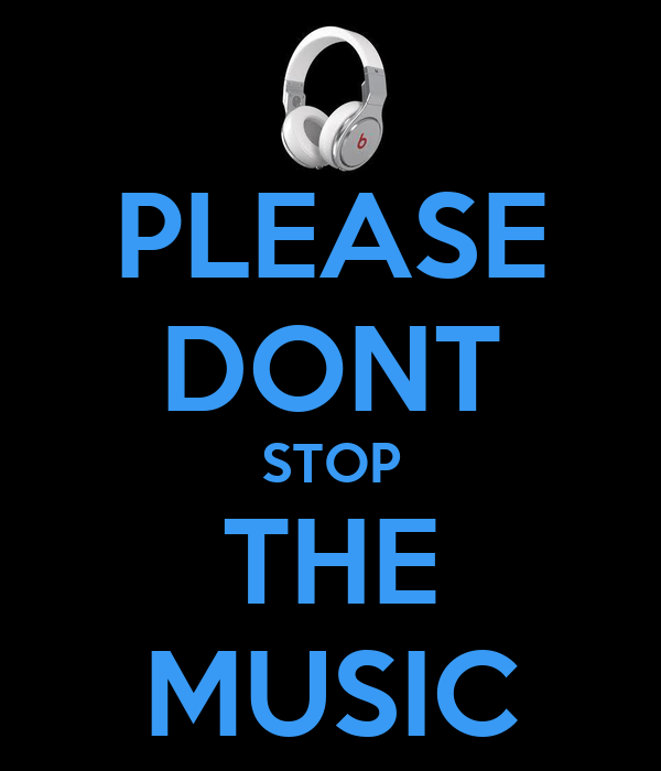 PLEASE DONT STOP THE MUSIC