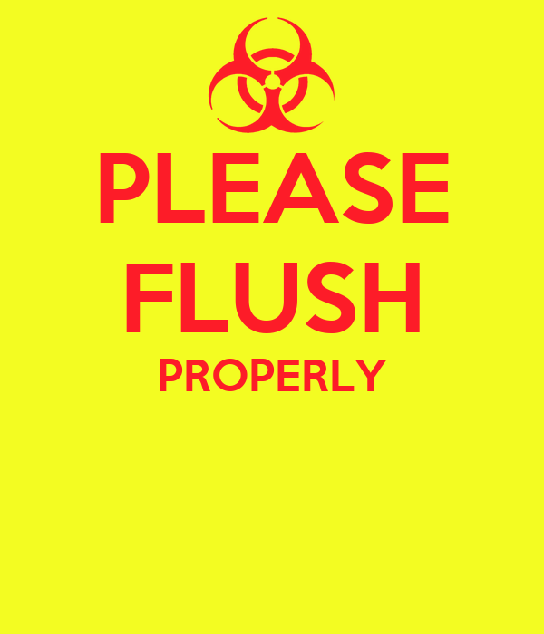 PLEASE FLUSH PROPERLY