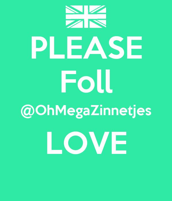 PLEASE Foll @OhMegaZinnetjes LOVE