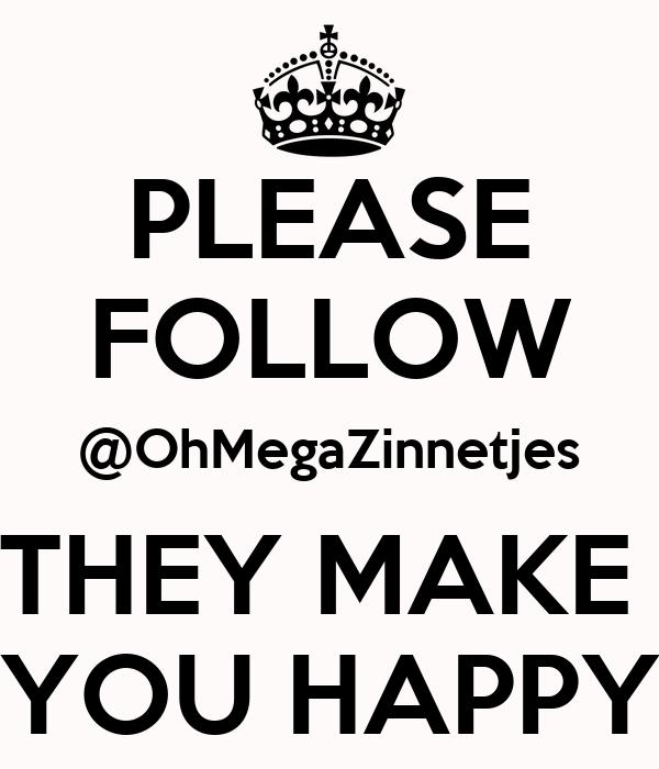 PLEASE FOLLOW @OhMegaZinnetjes THEY MAKE  YOU HAPPY
