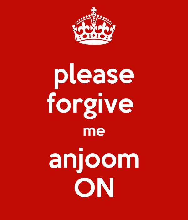 please forgive  me anjoom ON