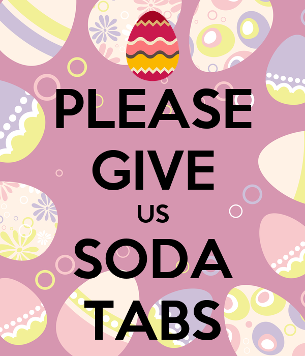 PLEASE GIVE US SODA TABS