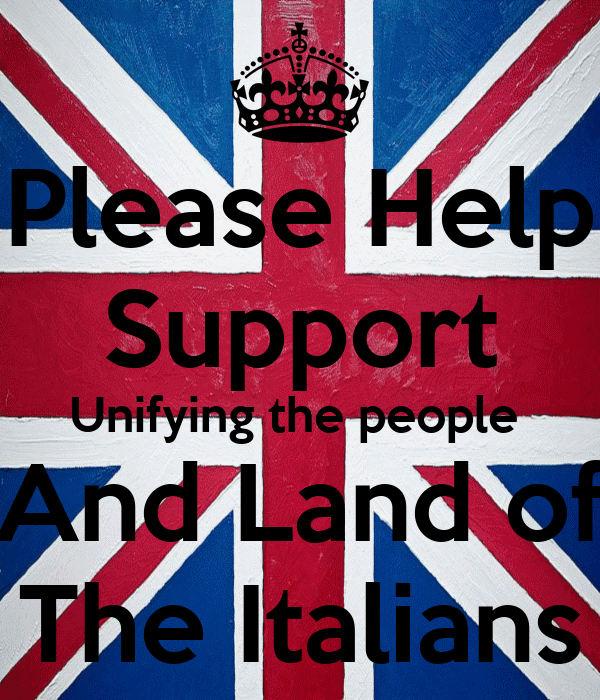 Please Help Support Unifying the people  And Land of The Italians