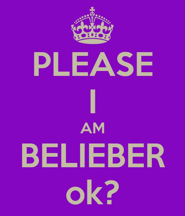 PLEASE I AM BELIEBER ok?