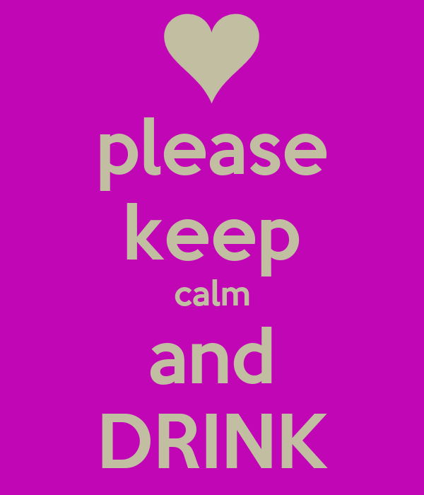 please keep calm and DRINK