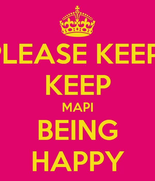 PLEASE KEEP  KEEP MAPI BEING HAPPY