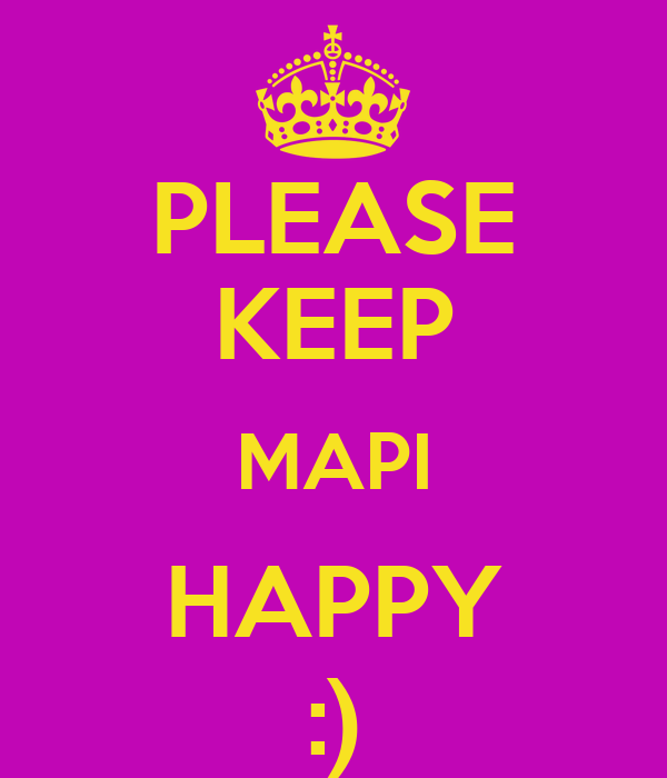 PLEASE KEEP MAPI HAPPY :)