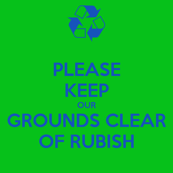 PLEASE KEEP OUR GROUNDS CLEAR OF RUBISH