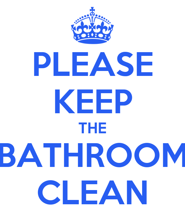 PLEASE KEEP THE BATHROOM CLEAN