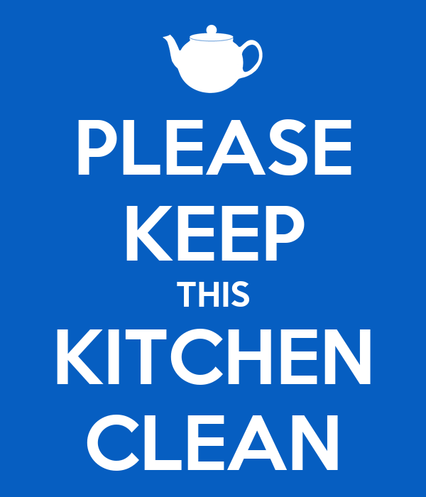 PLEASE KEEP THIS KITCHEN CLEAN