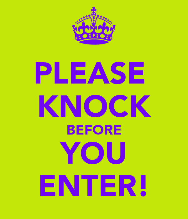 PLEASE  KNOCK BEFORE YOU ENTER!