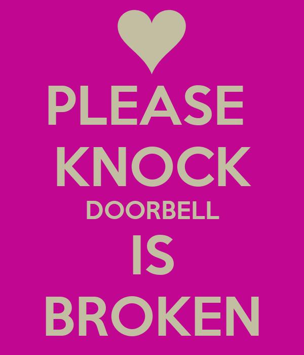PLEASE  KNOCK DOORBELL IS BROKEN