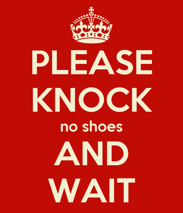 PLEASE KNOCK no shoes AND WAIT