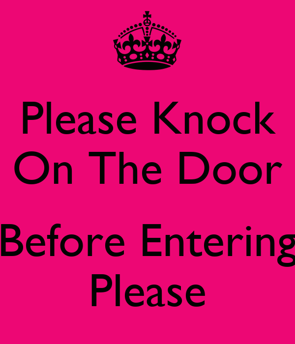 Please Knock On The Door  Before Entering Please