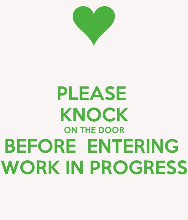 PLEASE KNOCK ON THE DOOR BEFORE ENTERING WORK IN PROGRESS ...