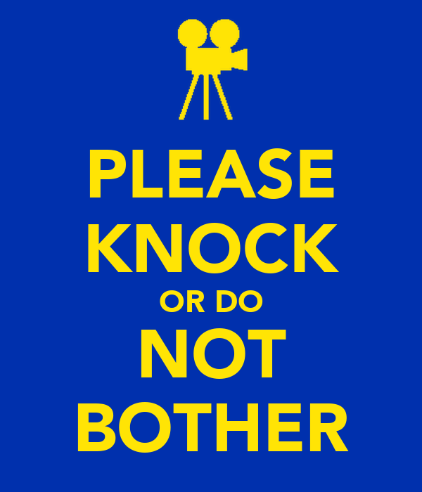 PLEASE KNOCK OR DO NOT BOTHER