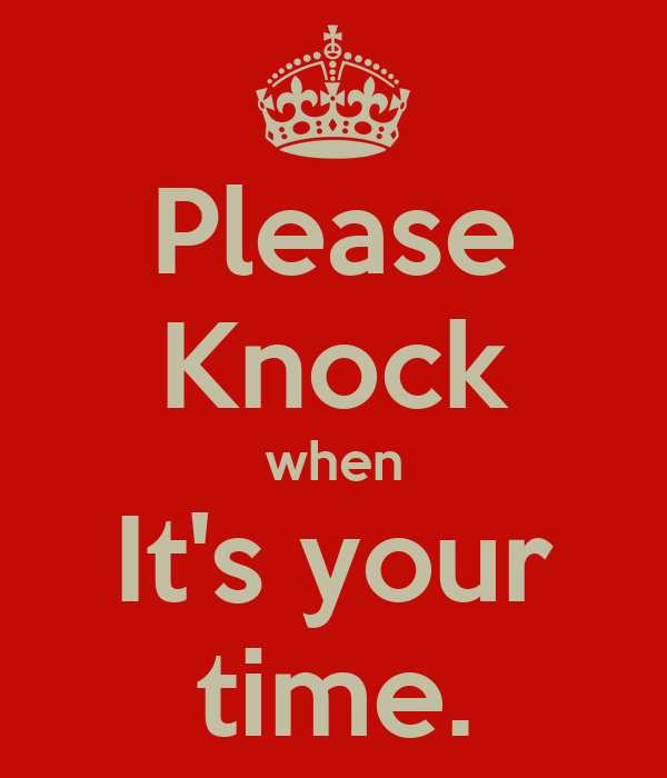 Please Knock when It's your time.