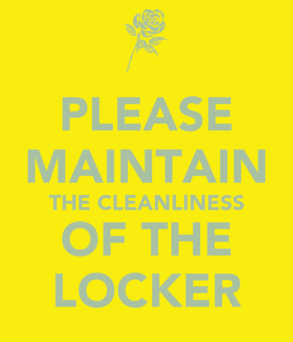 PLEASE MAINTAIN THE CLEANLINESS OF THE LOCKER