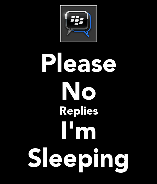 Please No Replies I'm Sleeping