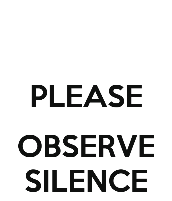 PLEASE  OBSERVE SILENCE