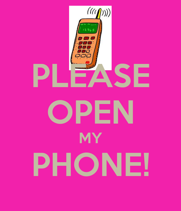 PLEASE OPEN MY PHONE!