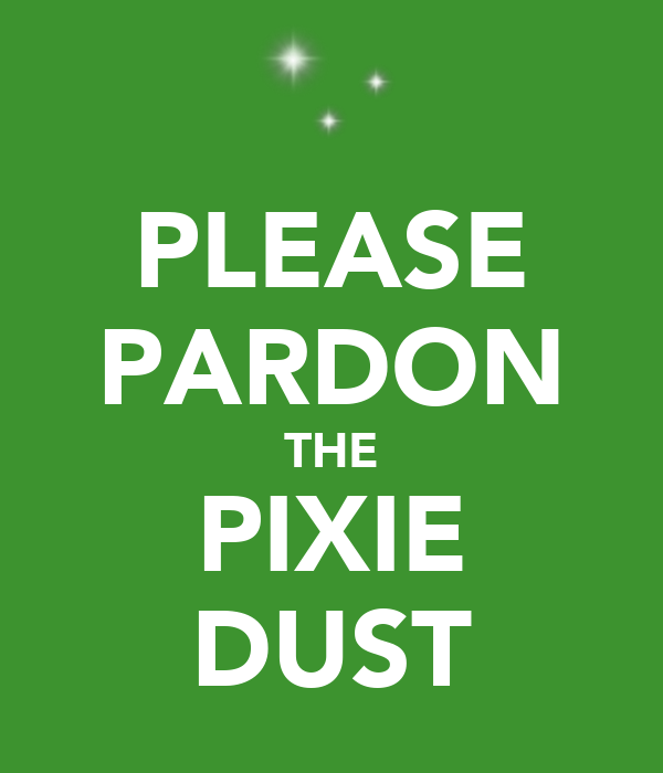 PLEASE PARDON THE PIXIE DUST