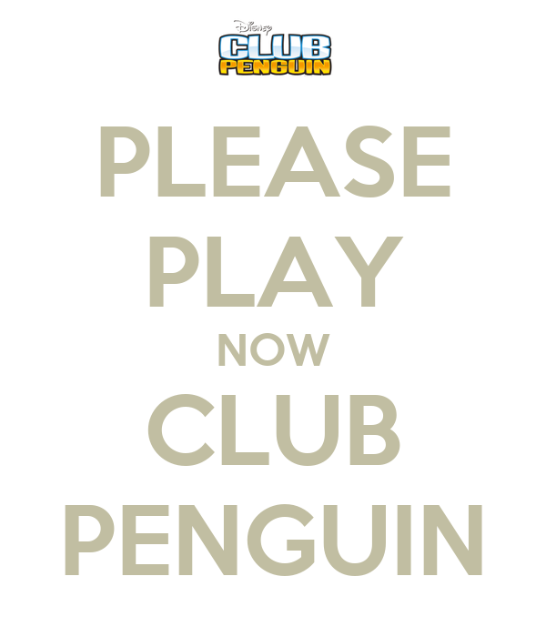 PLEASE PLAY NOW CLUB PENGUIN