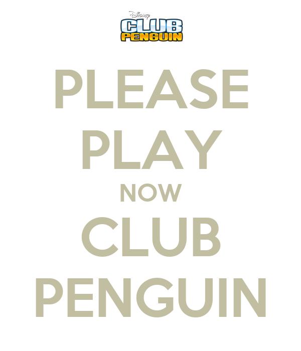 PLEASE PLAY NOW CLUB PENGUIN