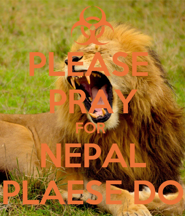 PLEASE  PRAY FOR  NEPAL PLAESE DO