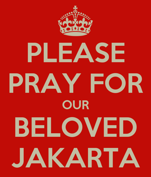 PLEASE PRAY FOR OUR BELOVED JAKARTA