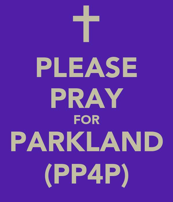 PLEASE PRAY FOR PARKLAND (PP4P)