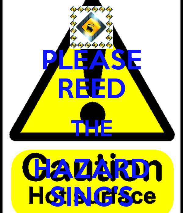 PLEASE REED THE HAZARD SING'S