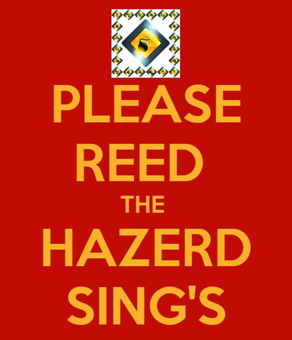 PLEASE REED  THE  HAZERD SING'S
