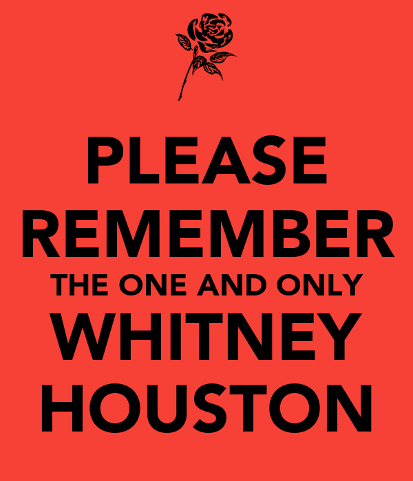 PLEASE REMEMBER THE ONE AND ONLY WHITNEY HOUSTON