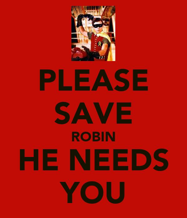PLEASE SAVE ROBIN HE NEEDS YOU