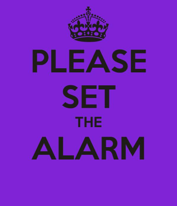 PLEASE SET THE ALARM