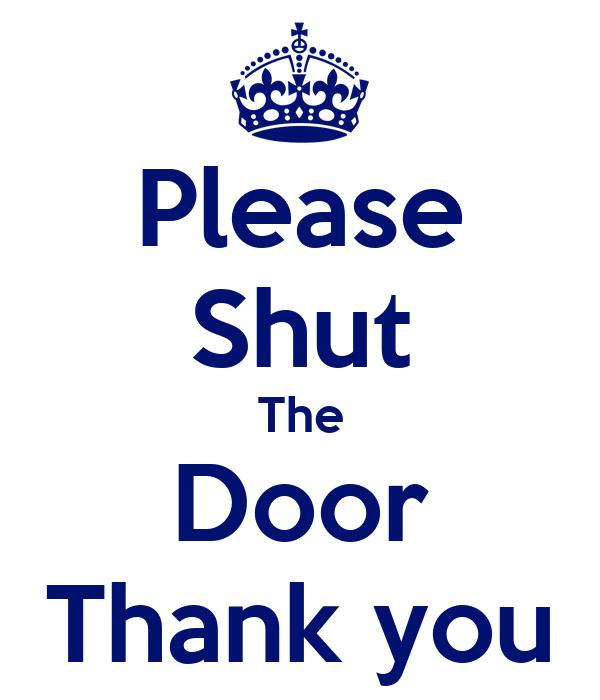 Shut The Door : Please shut the door thank you poster i keep calm o matic