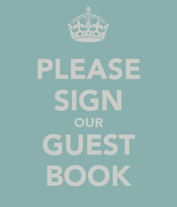 PLEASE SIGN OUR GUEST BOOK