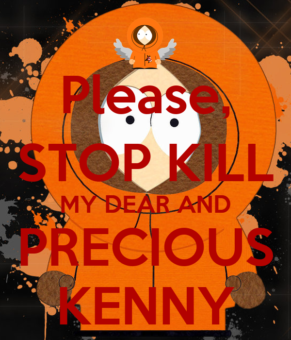 Please, STOP KILL MY DEAR AND PRECIOUS KENNY