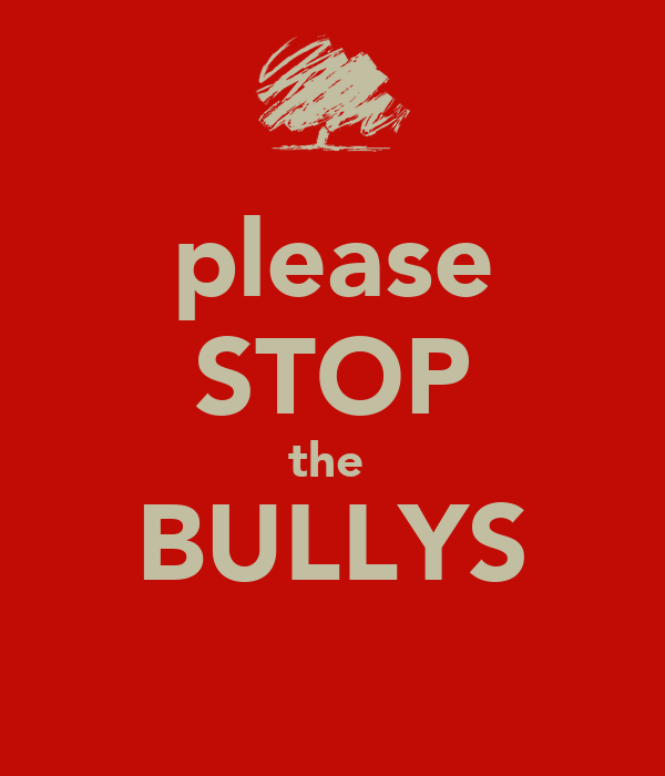 please STOP the  BULLYS