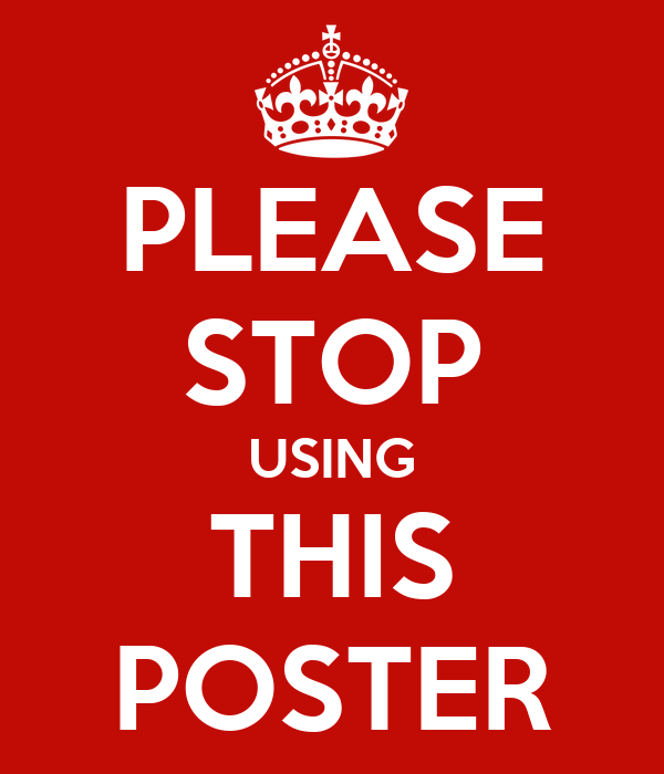 PLEASE STOP USING THIS POSTER