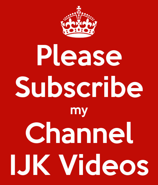 Please Subscribe my Channel IJK Videos