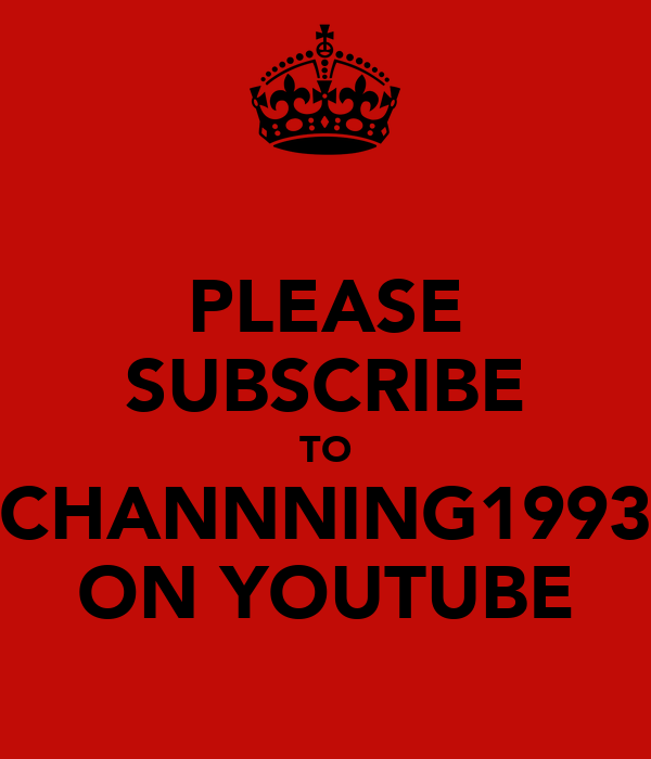 PLEASE SUBSCRIBE TO CHANNNING1993 ON YOUTUBE
