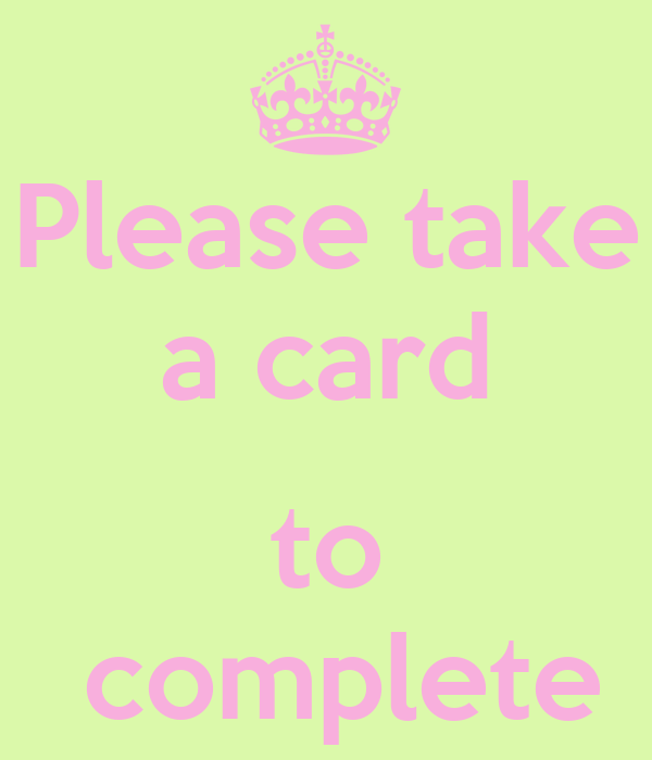 Please take a card  to  complete