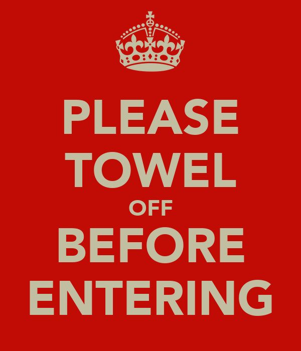 PLEASE TOWEL OFF BEFORE ENTERING