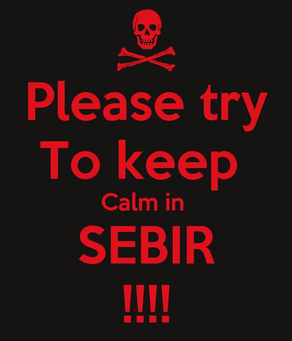 Please try To keep  Calm in  SEBIR !!!!