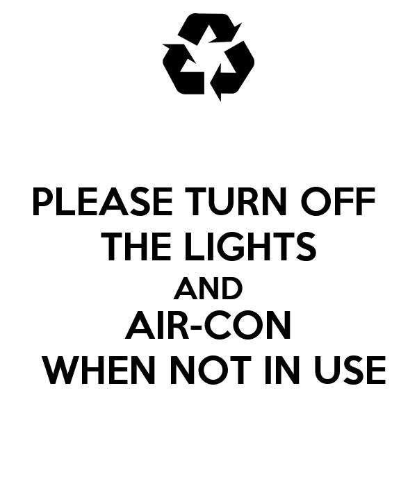 PLEASE TURN OFF  THE LIGHTS AND AIR-CON  WHEN NOT IN USE
